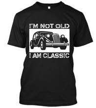 Load image into Gallery viewer, I am Old and I am Classic - Unisex Tee