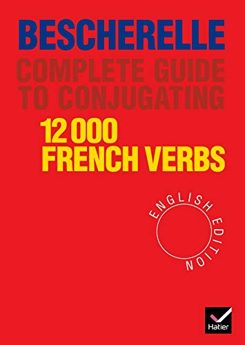 Complete Guide to Conjugating 12000 French Verbs (English Edition)
