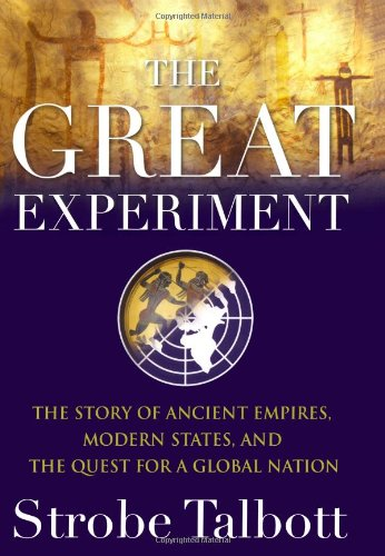 The Great Experiment: The Story of Ancient Empires, Modern States, and the Quest for a Global Nation