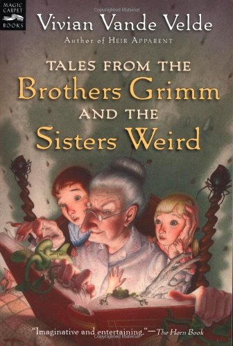 Tales from the Brothers Grimm and the Sisters Weird (Magic Carpet Books)