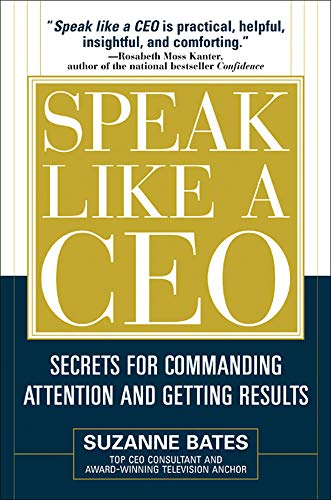 Speak Like a CEO: Secrets for Commanding Attention and Getting Results
