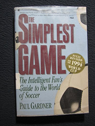 The Simplest Game: The Intelligent Fan's Guide to the World of Soccer
