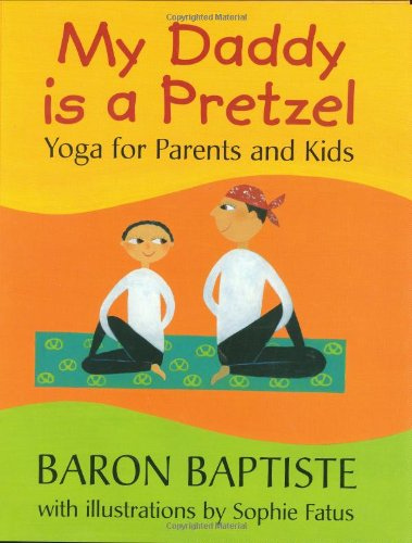 My Daddy Is a Pretzel: Yoga for Parents and Kids