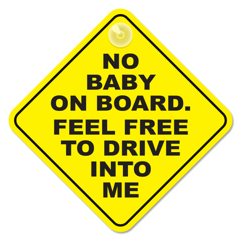 No Baby on Board sticker.