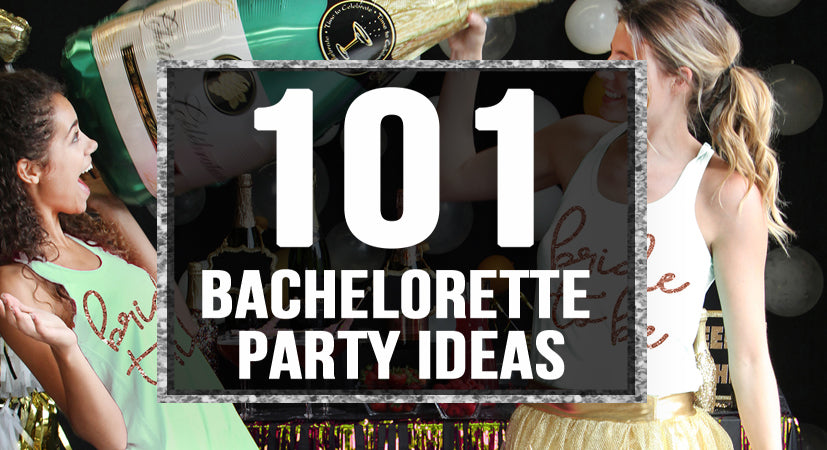 101 Bachelorette Party Ideas