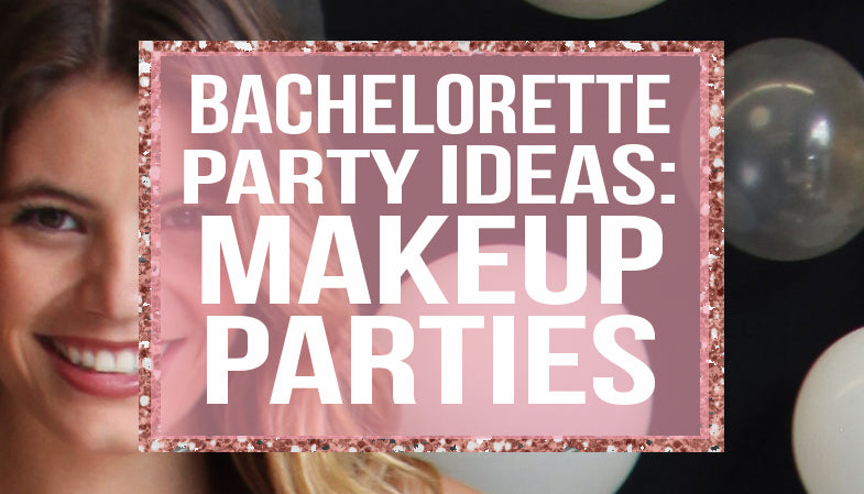 bachelorette party ideas - makeup parties