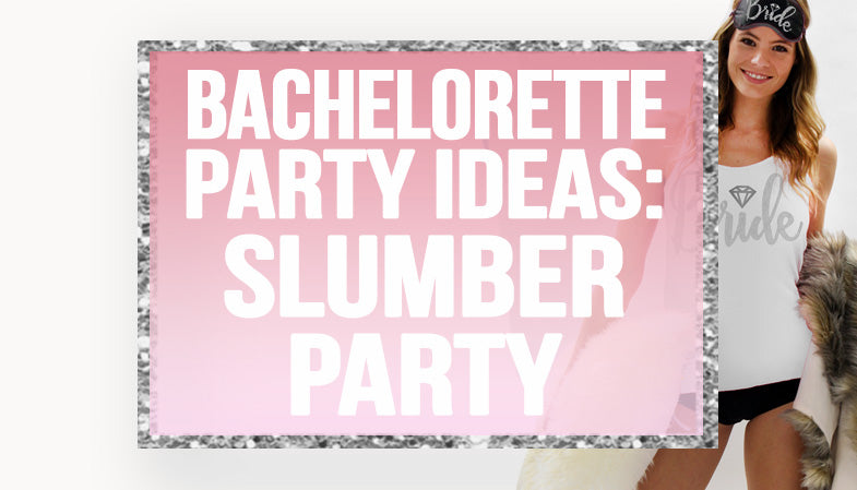 bachelorette slumber party