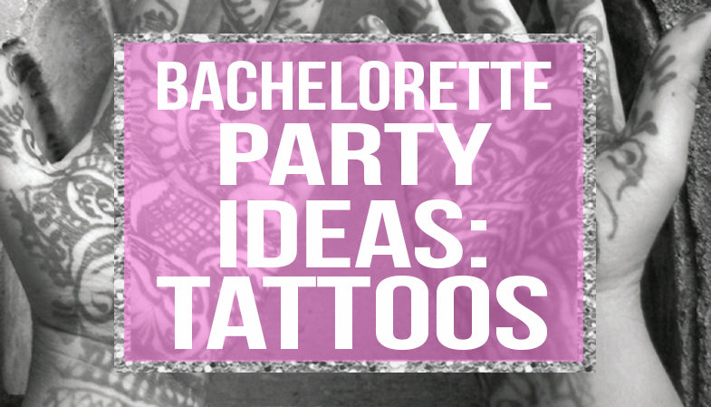 bachelorette party ideas - tattoos