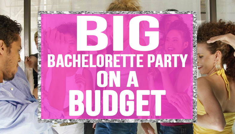 Big bachelorette party on a budget