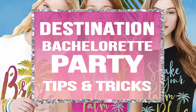 Destination Bachelorette Party Tips