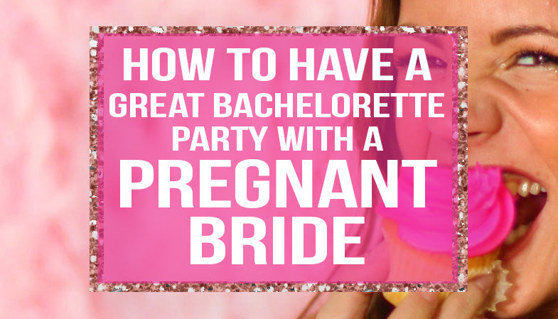 how to have a great bachelorette party with a pregnant bride