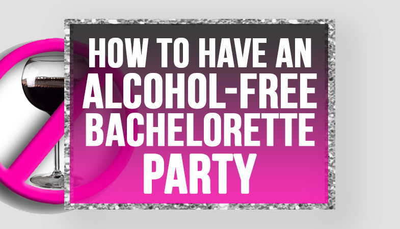 How to have an alcohol free bachelorette party