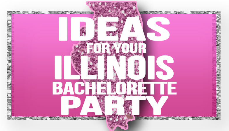 The Best Ideas for your Illinois Bachelorette Party!