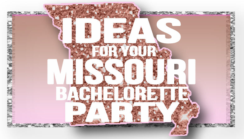 The Best Ideas for your Missouri Bachelorette Party!
