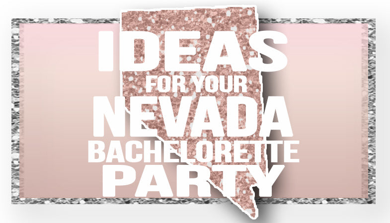 The Best Ideas for your Nevada Bachelorette Party!