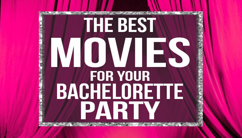 The best movies for your bachelorette party