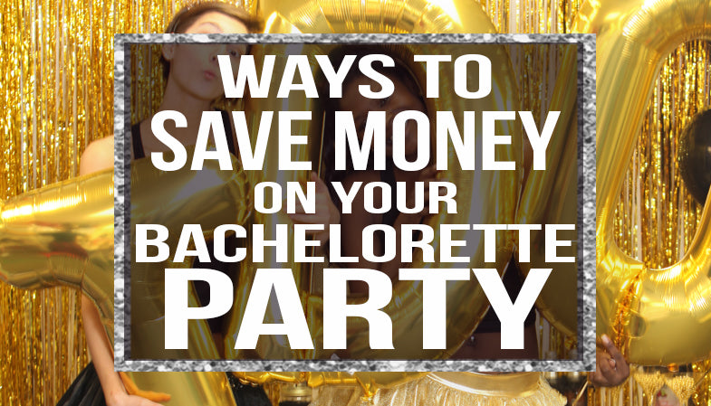 ways to save money on your bachelorette party
