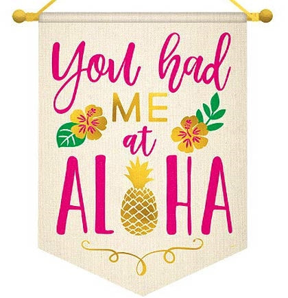"Aloha! This 13"" long hanging canvas sign says YOU HAD ME AT ALOHA in pink and metallic gold accented with hibiscus flowers and a pineapple."