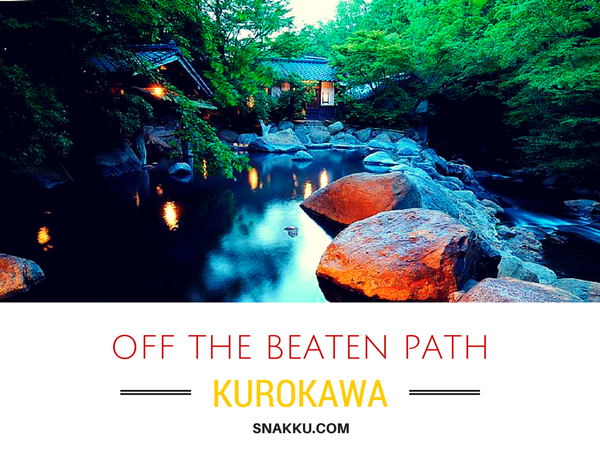 off the beaten path travel japan snakku kurokawa onsen