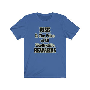 Risk Is The Price Of All Worthwhile Rewards Tee