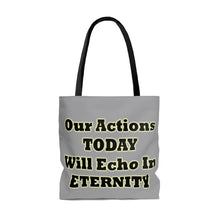 Load image into Gallery viewer, Our Actions Today Will Echo In Eternity Tote Bag