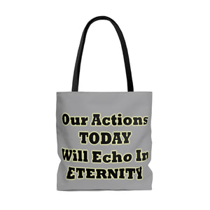 Our Actions Today Will Echo In Eternity Tote Bag