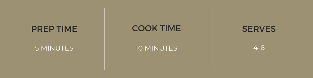 Prep time: 5 minutes, Cook time: 10 minutes, Serves: 4-6