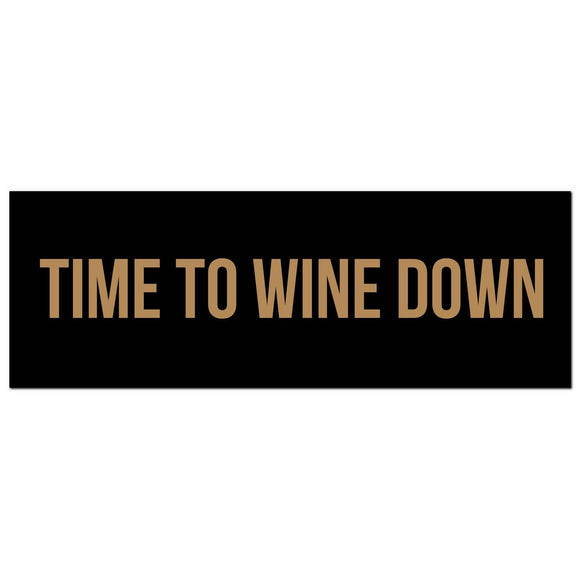 Time To Wine Down Gold Foil  Plaque | L J Home