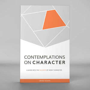 Contemplations on Character: A Guide into the Fullness of Godly Character