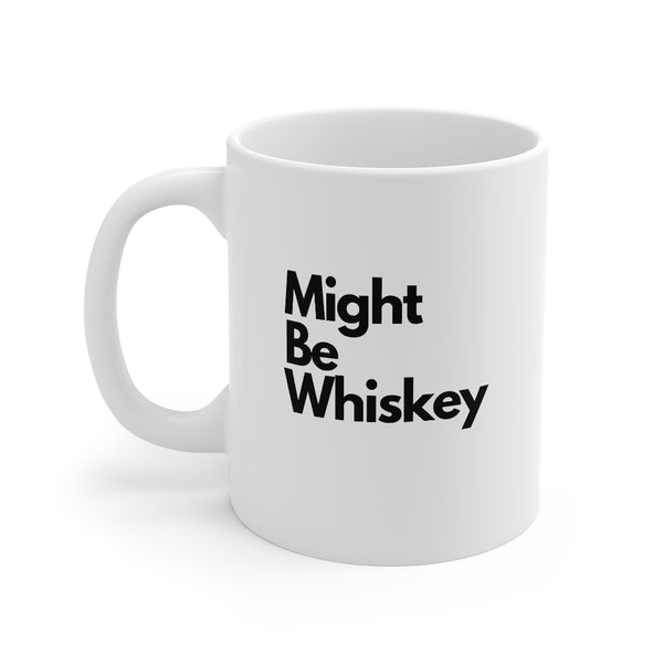 Might Be Whiskey Mug- Bold Theme- Coffee Mug for Whiskey Lovers