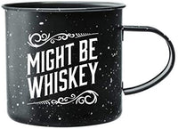 "Enamel Camping Coffee Mug ""Might Be Whiskey"" Large Tin Cup 16 oz"
