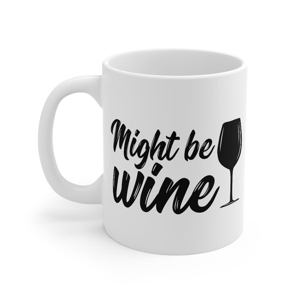 Might Be Wine Mug - Coffee Mug for Wine Lovers