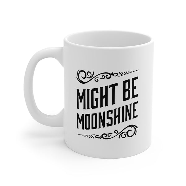 Might Be Moonshine Mug - Coffee Mug for Moonshine Lovers
