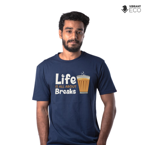 Life is All about Tea Breaks Quali-Tee | Vibrant Eco