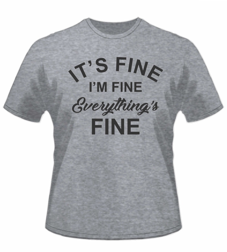 Gray t-shirt that says It's Fine, I'm Fine, Everything's Fine