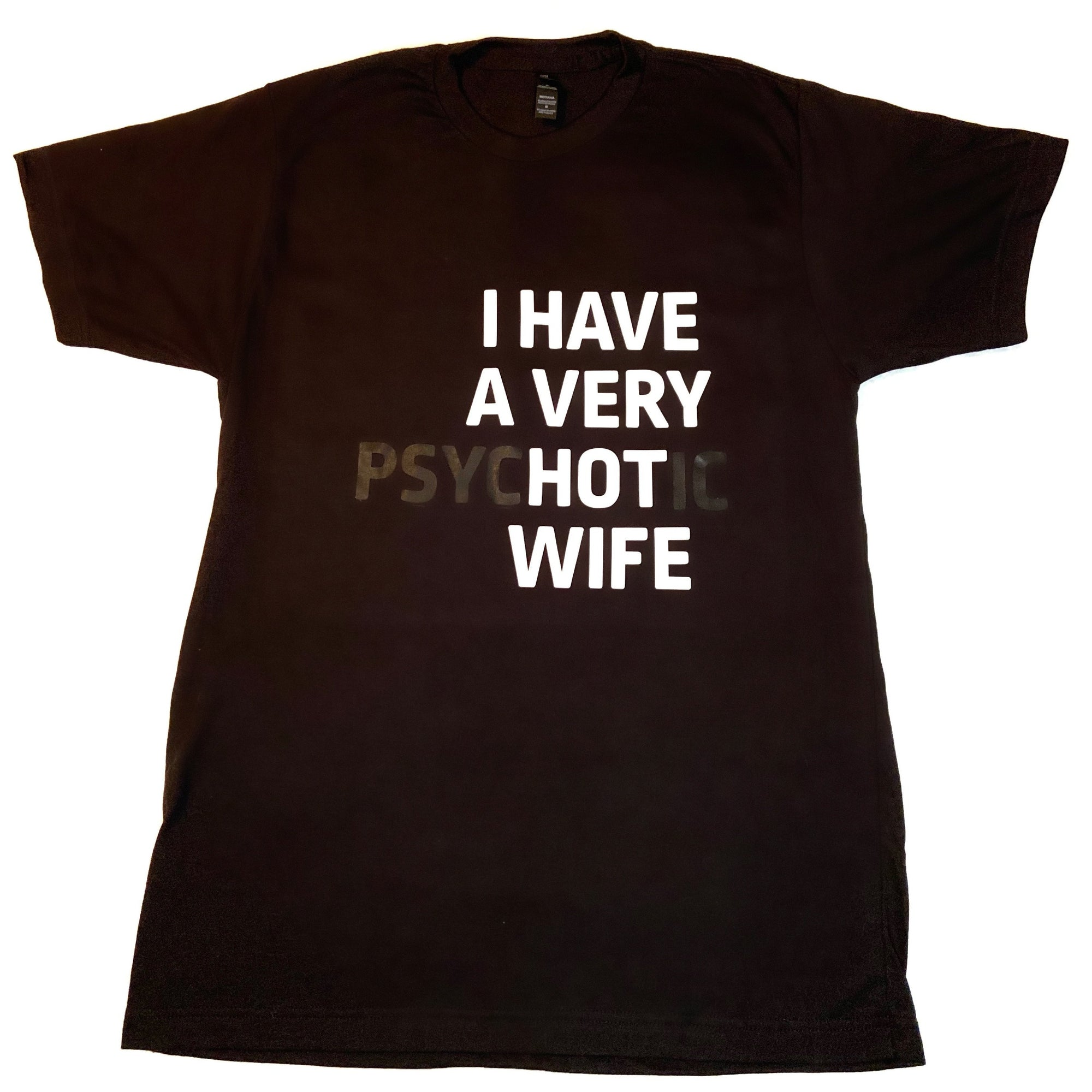 I Have A Very psycHOTic Wife Mens T-Shirt