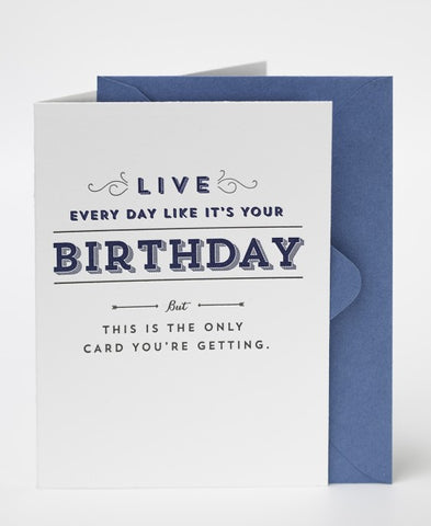 LIVE EVERY DAY LIKE IT'S YOUR BIRTHDAY CARD