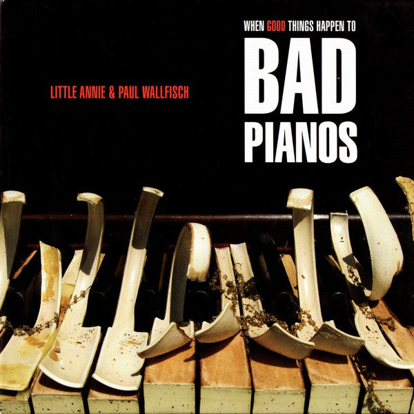 Little Annie & Paul Wallfisch - When Good Things Happen To Bad Pianos - CD