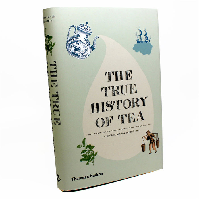 The True History of Tea, by Victor H. Mair and Erling Hoh tea book