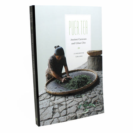 Puer Tea: Ancient Caravans, Urban Chic, by Jinghong Zhang