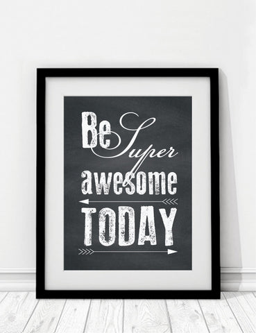 Be Super Awesome Today Print