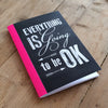 Everything is going to be OK - A6 pocket notebook