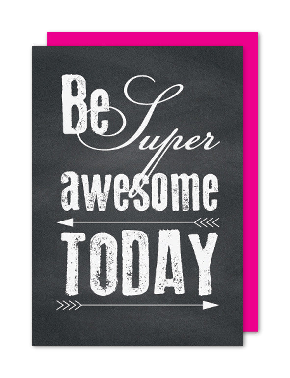 Be Super Awesome Today
