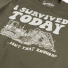 I Survived Today...Shirt