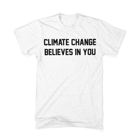 Climate Change Believes in You White Shirt (Preorder)