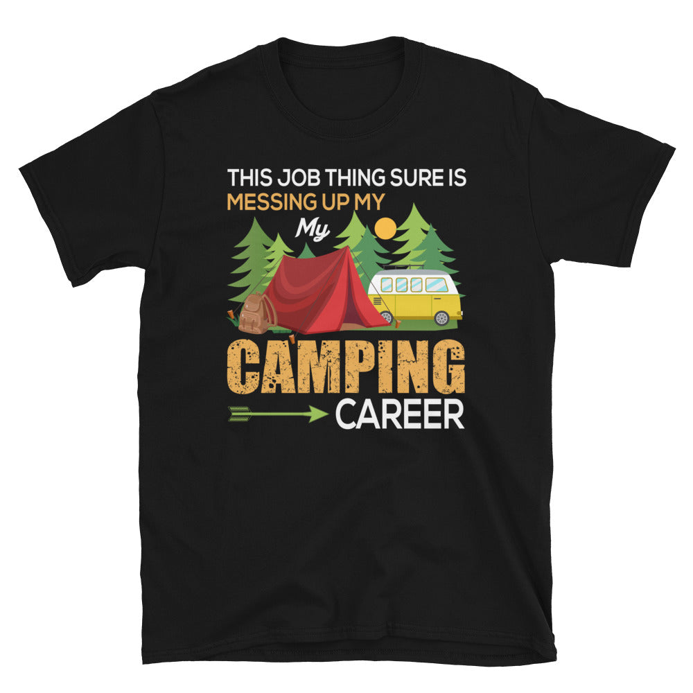 This Job Thing Sure Is Messing Up My Camping Career Short-Sleeve Unisex T-Shirt