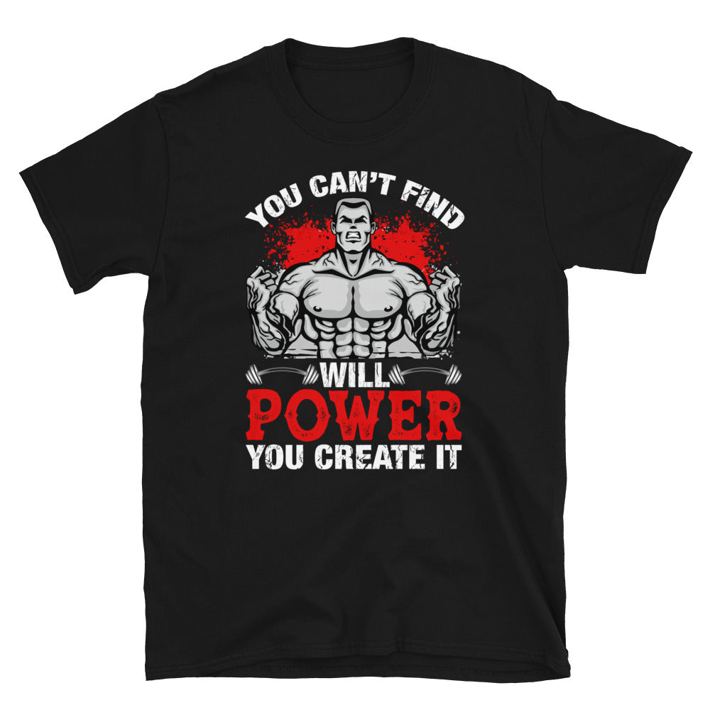 You Can't Find Will Power You Create It Short-Sleeve Unisex T-Shirt