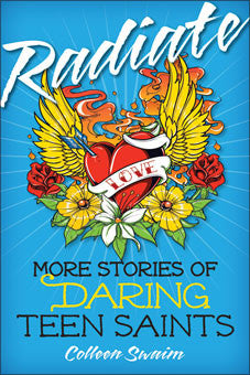 Radiate - More Stories of Daring Teen Saints by Colleen Swaim