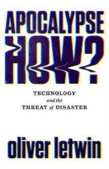Apocalypse How? Technology and the Threat of Disaster