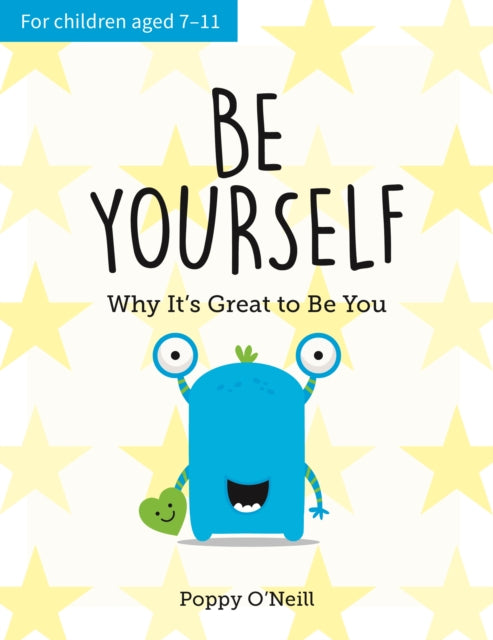 Be Yourself : Why It's Great to Be You: A Child's Guide to Embracing Individuality